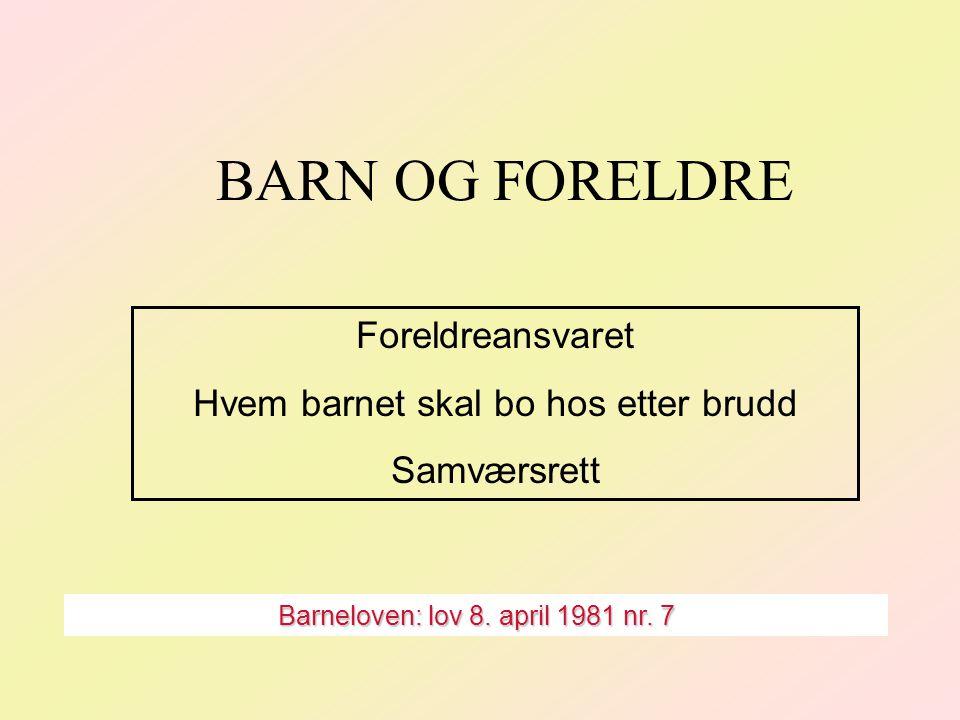 BARN OG FORELDRE Foreldreansvaret Hvem barnet skal bo hos etter brudd Samværsrett Barneloven: lov 8.