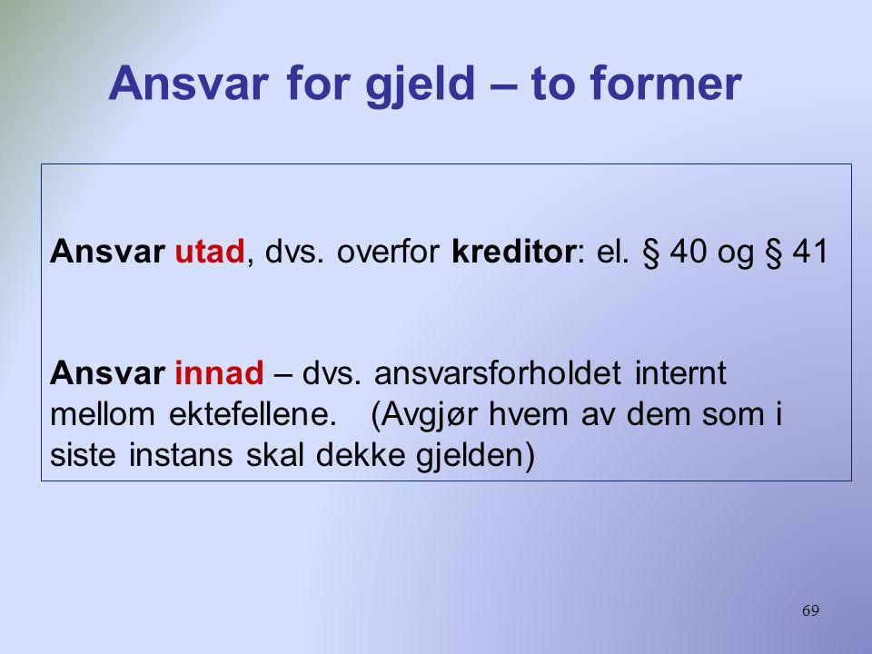 69 Ansvar utad, dvs.overfor kreditor: el. § 40 og § 41 Ansvar innad – dvs.