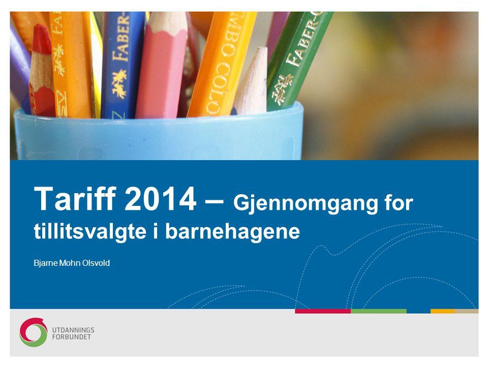 Bjarne Mohn Olsvold Tariff 2014 – Gjennomgang for tillitsvalgte i barnehagene