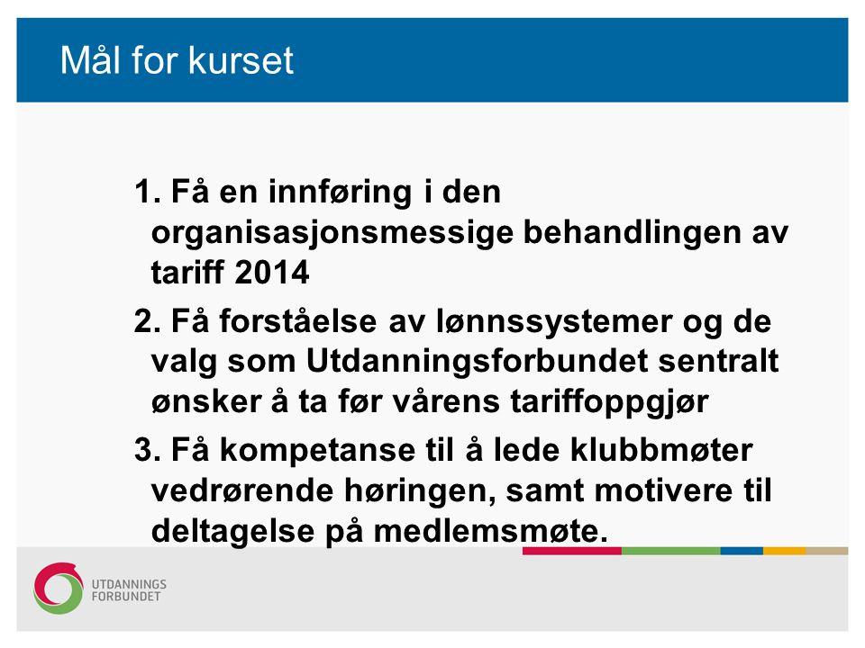 Mål for kurset 1. Få en innføring i den organisasjonsmessige behandlingen av tariff 2014 2. Få forståelse av lønnssystemer og de valg som Utdanningsfo