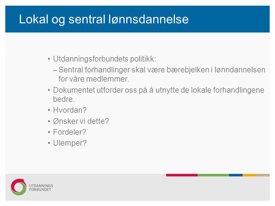 Lokal og sentral lønnsdannelse Utdanningsforbundets politikk: –Sentral forhandlinger skal være bærebjelken i lønndannelsen for våre medlemmer. Dokumen