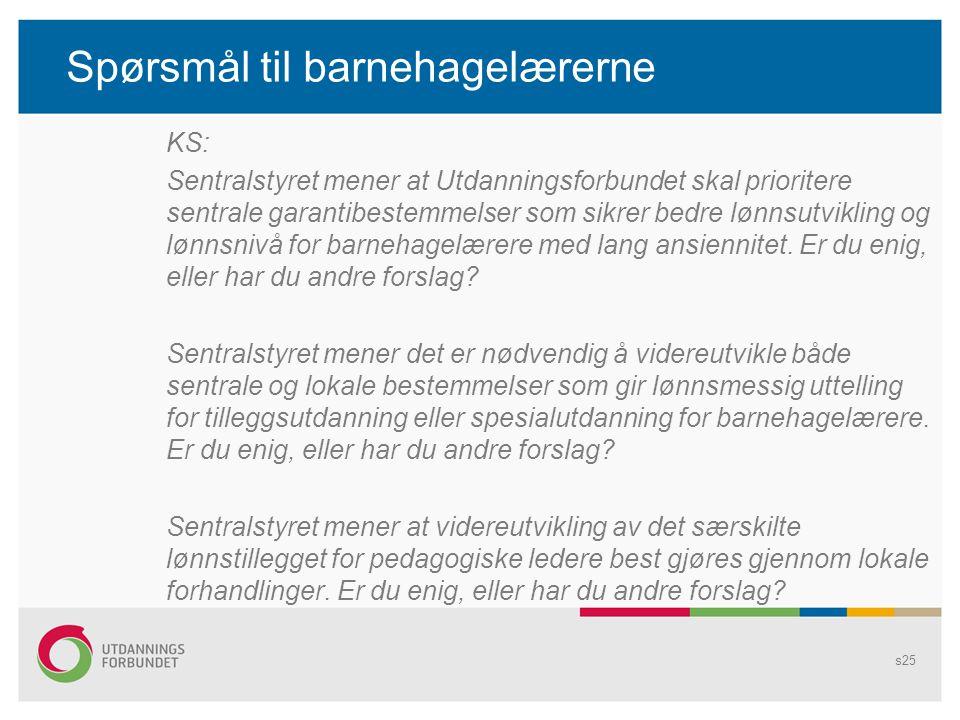 Spørsmål til barnehagelærerne KS: Sentralstyret mener at Utdanningsforbundet skal prioritere sentrale garantibestemmelser som sikrer bedre lønnsutvikl