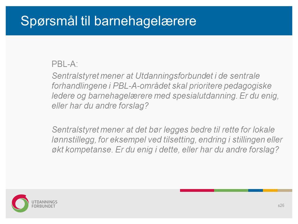 Spørsmål til barnehagelærere PBL-A: Sentralstyret mener at Utdanningsforbundet i de sentrale forhandlingene i PBL-A-området skal prioritere pedagogisk