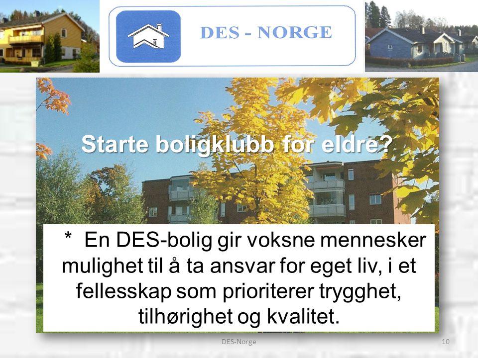 10DES-Norge * En DES-bolig gir voksne mennesker mulighet til å ta ansvar for eget liv, i et fellesskap som prioriterer trygghet, tilhørighet og kvalitet.