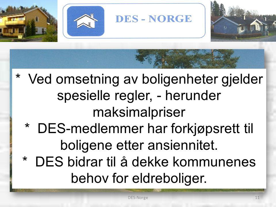 11DES-Norge * Ved omsetning av boligenheter gjelder spesielle regler, - herunder maksimalpriser * DES-medlemmer har forkjøpsrett til boligene etter ansiennitet.