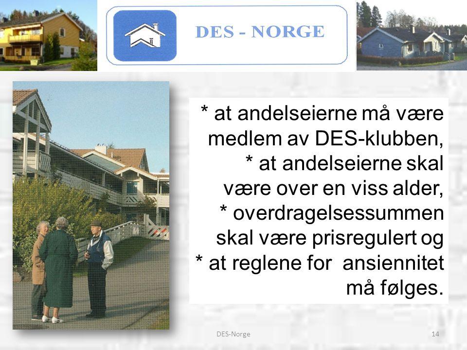 14DES-Norge * at andelseierne må være medlem av DES-klubben, * at andelseierne skal være over en viss alder, * overdragelsessummen skal være prisregul