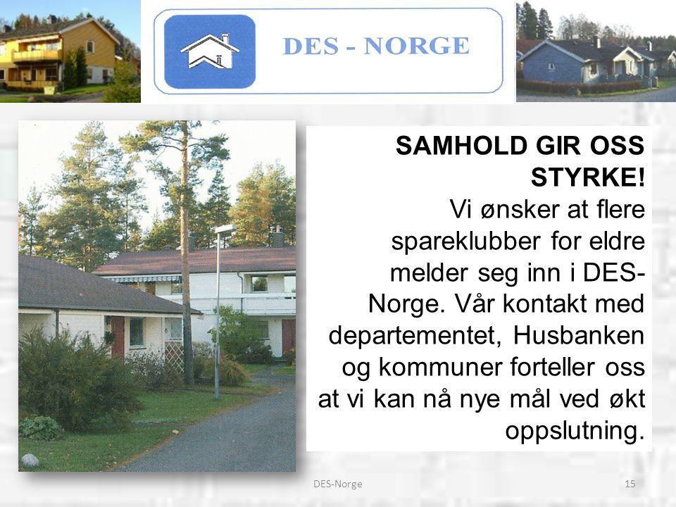 15DES-Norge SAMHOLD GIR OSS STYRKE! Vi ønsker at flere spareklubber for eldre melder seg inn i DES- Norge. Vår kontakt med departementet, Husbanken og