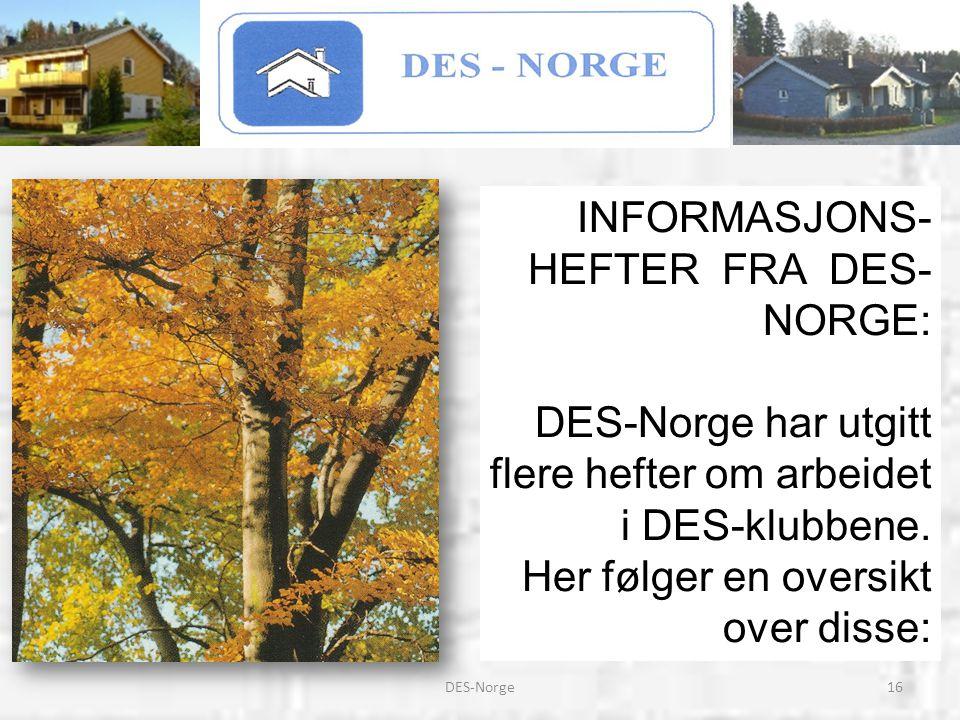 16DES-Norge INFORMASJONS- HEFTER FRA DES- NORGE: DES-Norge har utgitt flere hefter om arbeidet i DES-klubbene. Her følger en oversikt over disse: