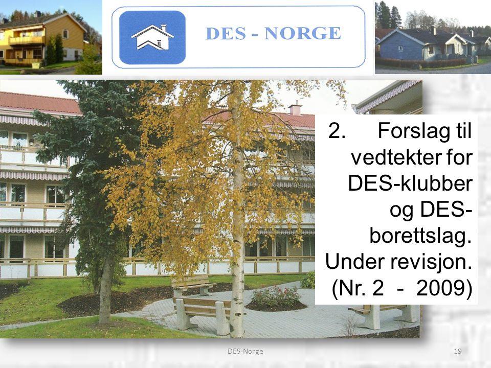 19DES-Norge 2.Forslag til vedtekter for DES-klubber og DES- borettslag. Under revisjon. (Nr. 2 - 2009)