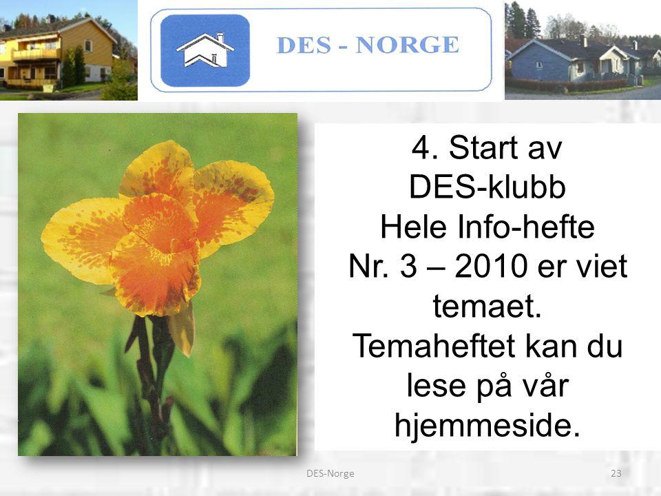23DES-Norge 4. Start av DES-klubb Hele Info-hefte Nr. 3 – 2010 er viet temaet. Temaheftet kan du lese på vår hjemmeside.