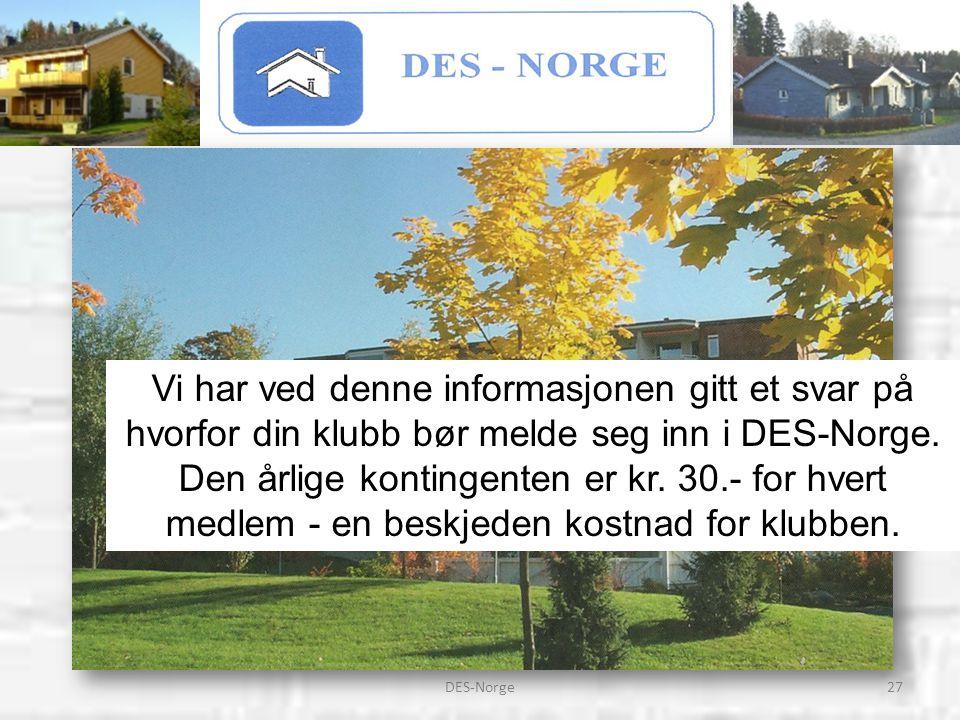 27DES-Norge Vi har ved denne informasjonen gitt et svar på hvorfor din klubb bør melde seg inn i DES-Norge. Den årlige kontingenten er kr. 30.- for hv