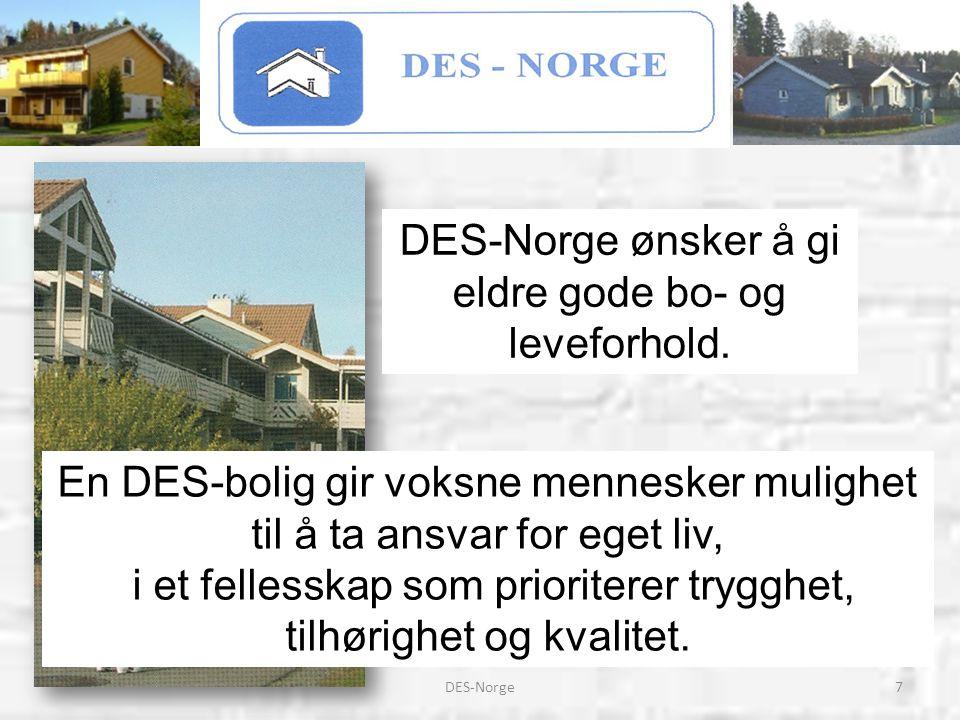 8DES-Norge DES-Norge vil arbeide aktivt for å: * Være et bindeledd mellom kommunaldepartementet og DES-klubbene * Videreføre gunstige botilbud for eldre * Samarbeide med finansieringsinstitusjoner for tilbud om finansiering