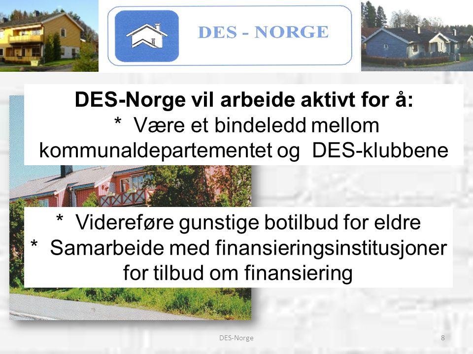 8DES-Norge DES-Norge vil arbeide aktivt for å: * Være et bindeledd mellom kommunaldepartementet og DES-klubbene * Videreføre gunstige botilbud for eld