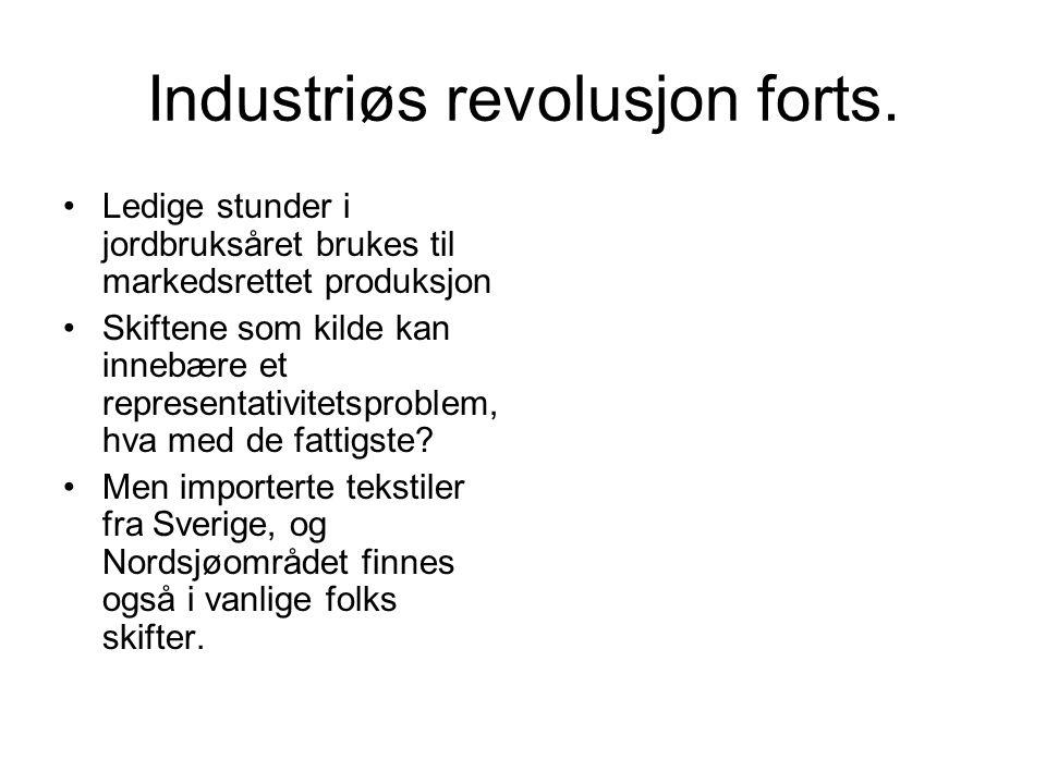 Industriøs revolusjon forts. Ledige stunder i jordbruksåret brukes til markedsrettet produksjon Skiftene som kilde kan innebære et representativitetsp
