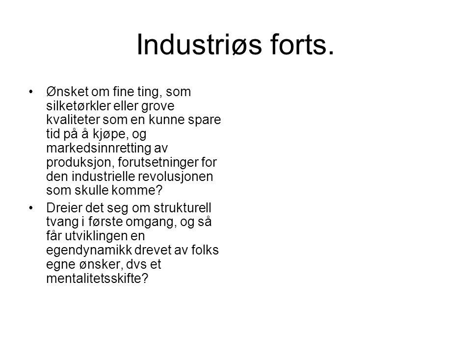 Industriøs forts. Ønsket om fine ting, som silketørkler eller grove kvaliteter som en kunne spare tid på å kjøpe, og markedsinnretting av produksjon,