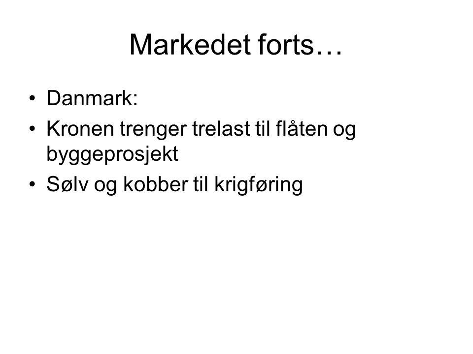 Markedet forts… Danmark: Kronen trenger trelast til flåten og byggeprosjekt Sølv og kobber til krigføring