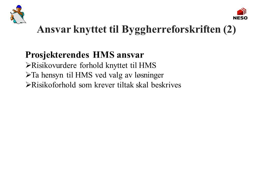 Ansvar knyttet til Byggherreforskriften (2) Prosjekterendes HMS ansvar  Risikovurdere forhold knyttet til HMS  Ta hensyn til HMS ved valg av løsning