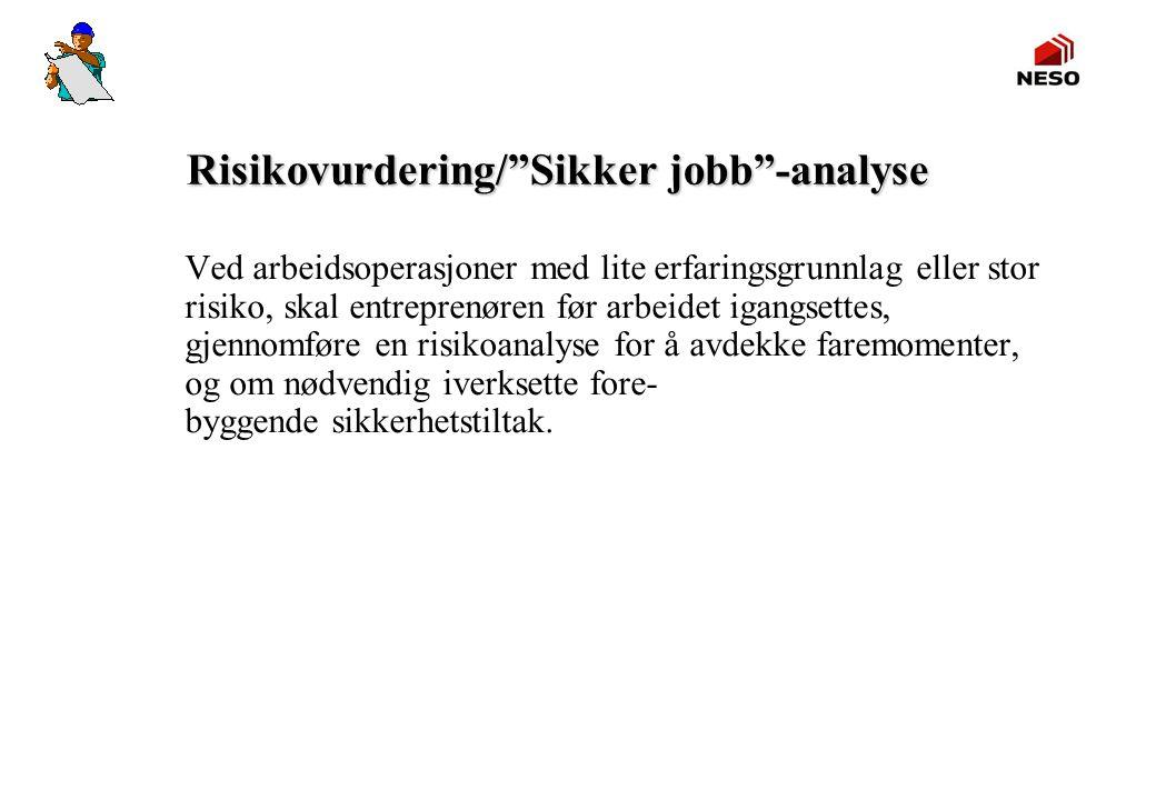 """Risikovurdering/""""Sikker jobb""""-analyse Ved arbeidsoperasjoner med lite erfaringsgrunnlag eller stor risiko, skal entreprenøren før arbeidet igangsettes"""