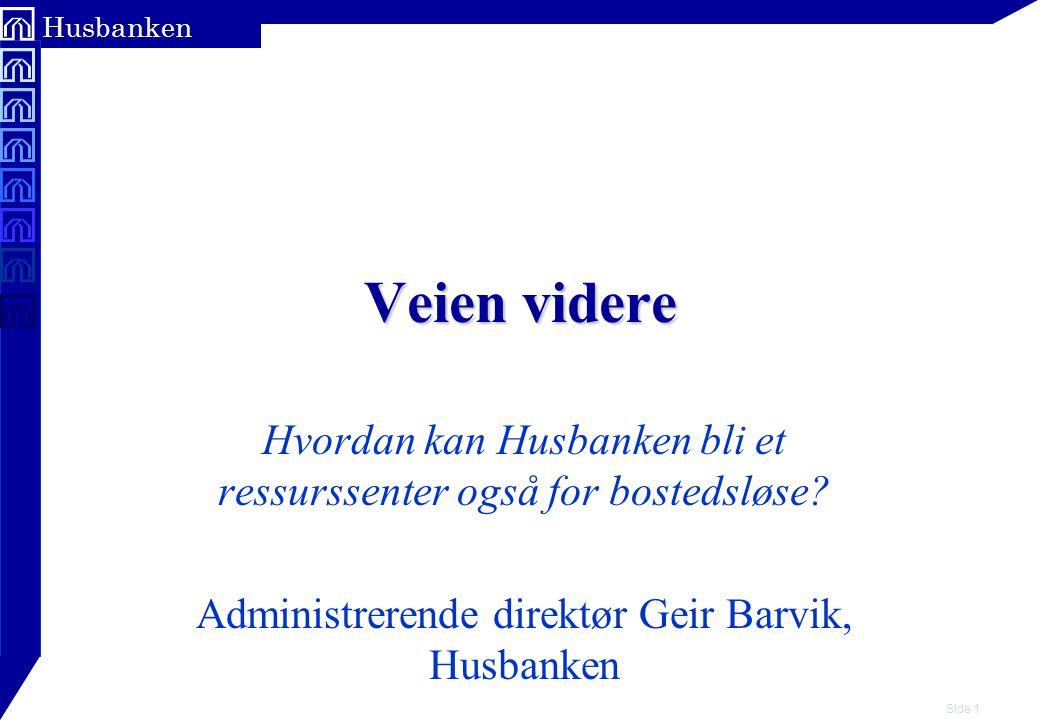 Side 1 Husbanken Veien videre Hvordan kan Husbanken bli et ressurssenter også for bostedsløse.