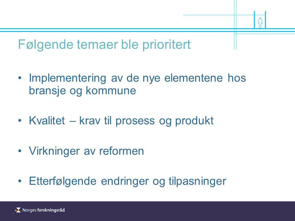Følgende temaer ble prioritert Implementering av de nye elementene hos bransje og kommune Kvalitet – krav til prosess og produkt Virkninger av reformen Etterfølgende endringer og tilpasninger