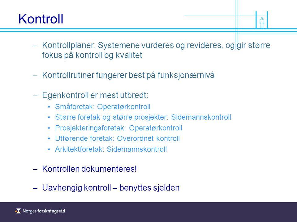 –Kontrollplaner: Systemene vurderes og revideres, og gir større fokus på kontroll og kvalitet –Kontrollrutiner fungerer best på funksjonærnivå –Egenkontroll er mest utbredt: Småforetak: Operatørkontroll Større foretak og større prosjekter: Sidemannskontroll Prosjekteringsforetak: Operatørkontroll Utførende foretak: Overordnet kontroll Arkitektforetak: Sidemannskontroll –Kontrollen dokumenteres.