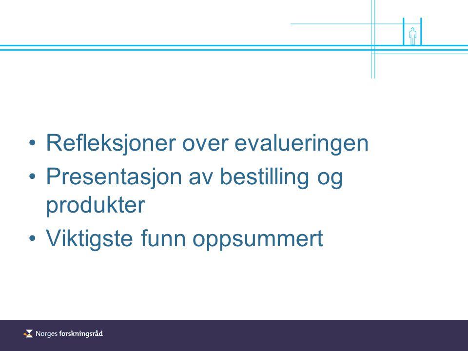Refleksjoner over evalueringen Presentasjon av bestilling og produkter Viktigste funn oppsummert