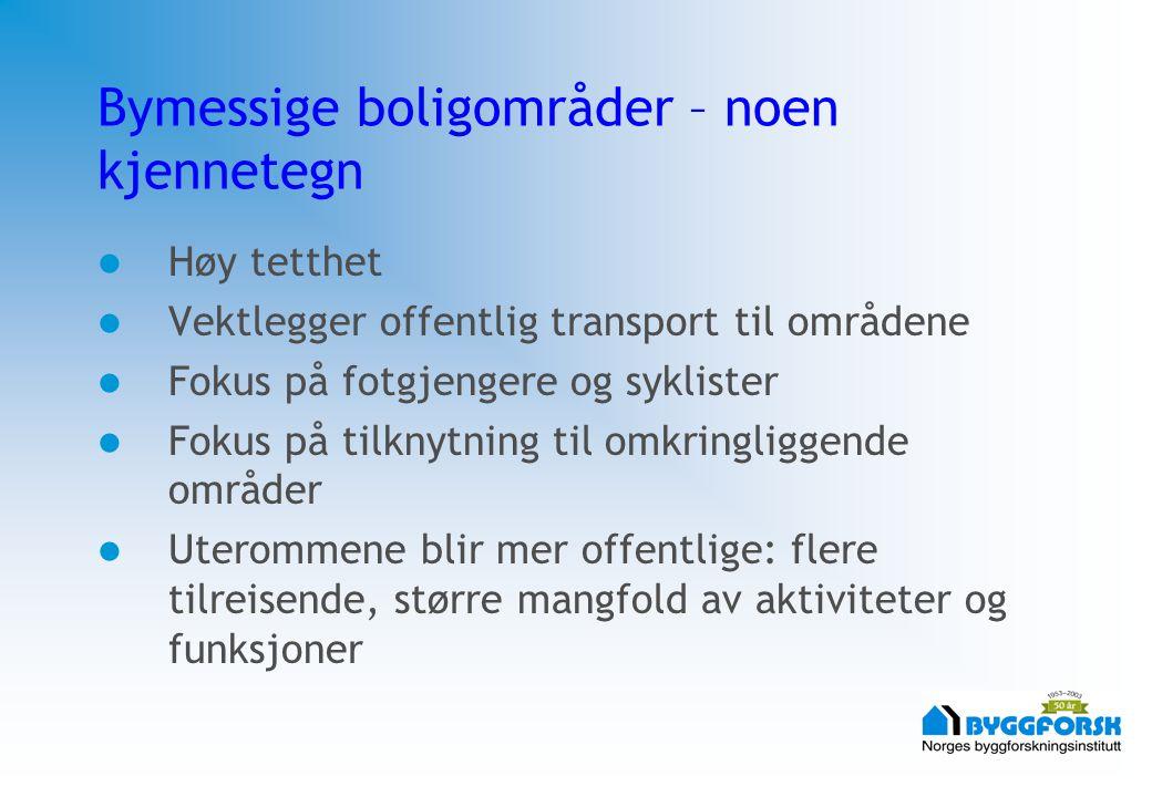 Bymessige boligområder – noen kjennetegn Høy tetthet Vektlegger offentlig transport til områdene Fokus på fotgjengere og syklister Fokus på tilknytnin