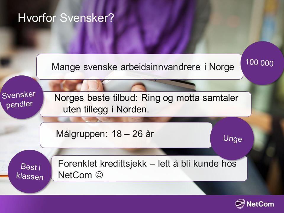 Hvorfor Svensker? Mange svenske arbeidsinnvandrere i Norge Norges beste tilbud: Ring og motta samtaler uten tillegg i Norden. Målgruppen: 18 – 26 år F