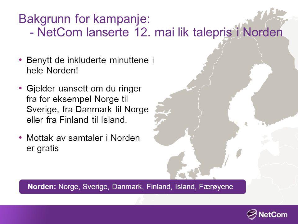 Bakgrunn for kampanje: - NetCom lanserte 12. mai lik talepris i Norden Benytt de inkluderte minuttene i hele Norden! Gjelder uansett om du ringer fra