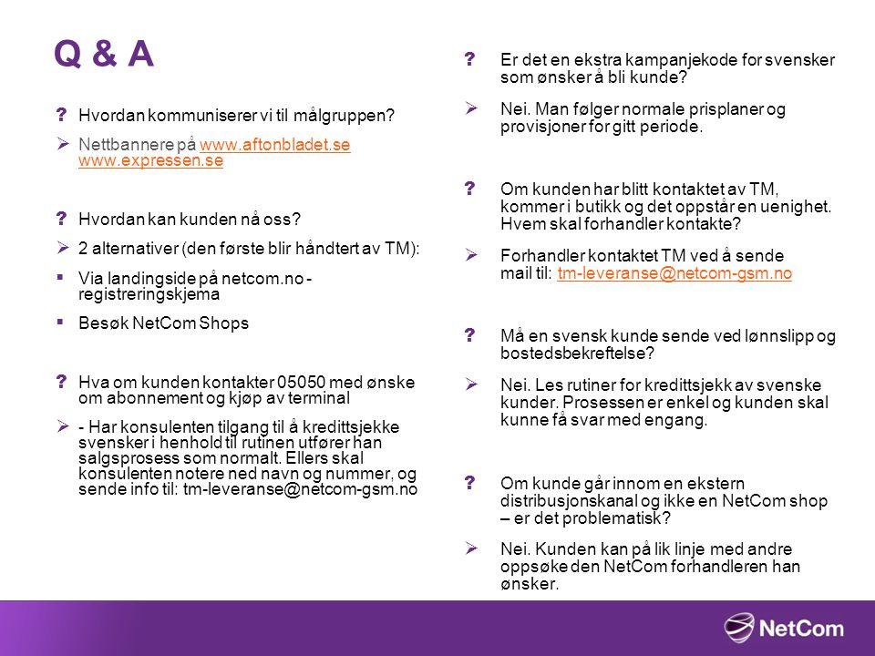 Q & A ? Hvordan kommuniserer vi til målgruppen?  Nettbannere på www.aftonbladet.se www.expressen.sewww.aftonbladet.se www.expressen.se ? Hvordan kan