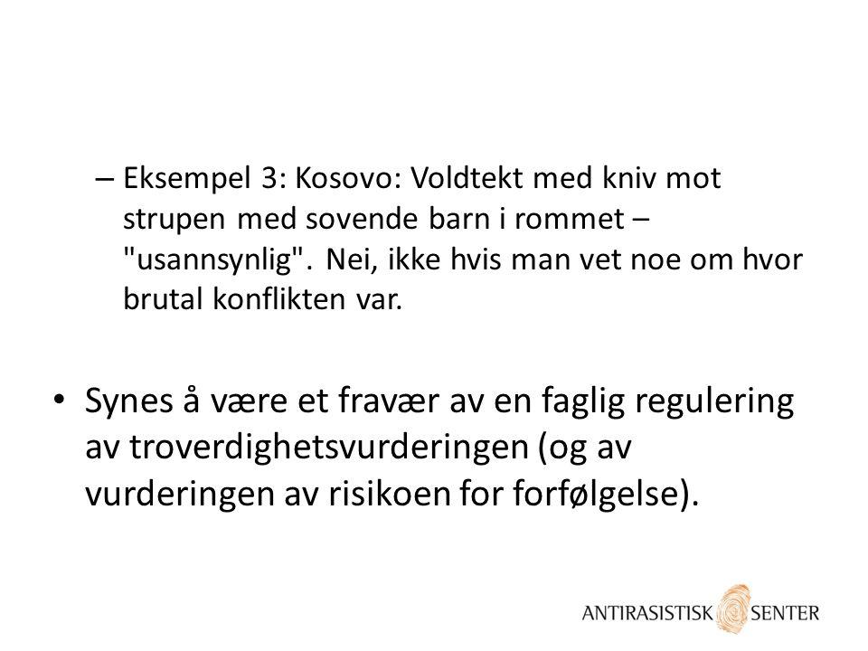 – Eksempel 3: Kosovo: Voldtekt med kniv mot strupen med sovende barn i rommet – usannsynlig .