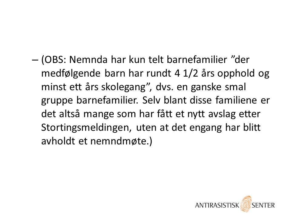 – (OBS: Nemnda har kun telt barnefamilier der medfølgende barn har rundt 4 1/2 års opphold og minst ett års skolegang , dvs.