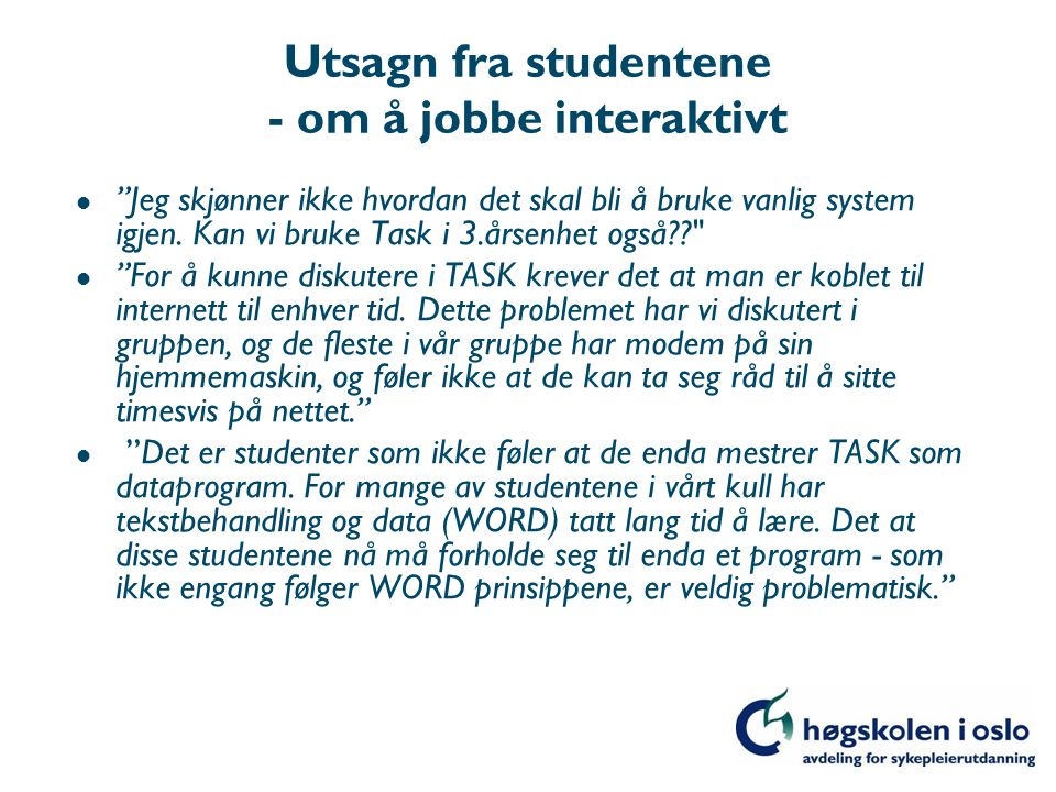 Utsagn fra studentene - om å jobbe interaktivt l Jeg skjønner ikke hvordan det skal bli å bruke vanlig system igjen.