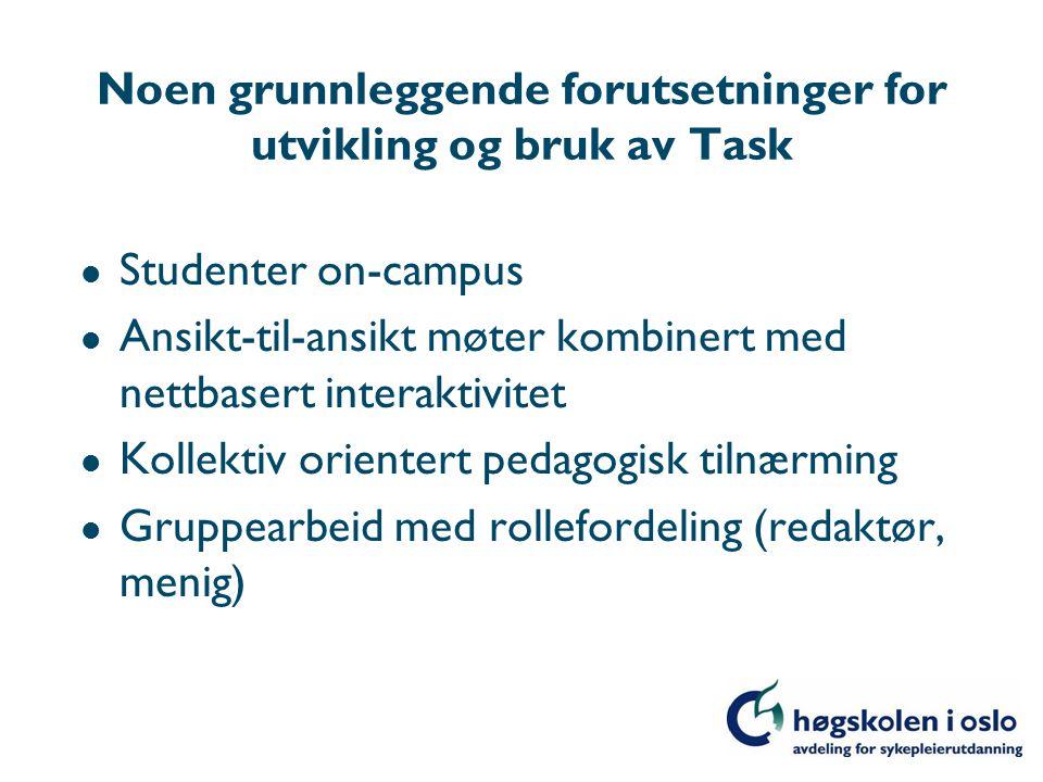 Noen grunnleggende forutsetninger for utvikling og bruk av Task l Studenter on-campus l Ansikt-til-ansikt møter kombinert med nettbasert interaktivitet l Kollektiv orientert pedagogisk tilnærming l Gruppearbeid med rollefordeling (redaktør, menig)