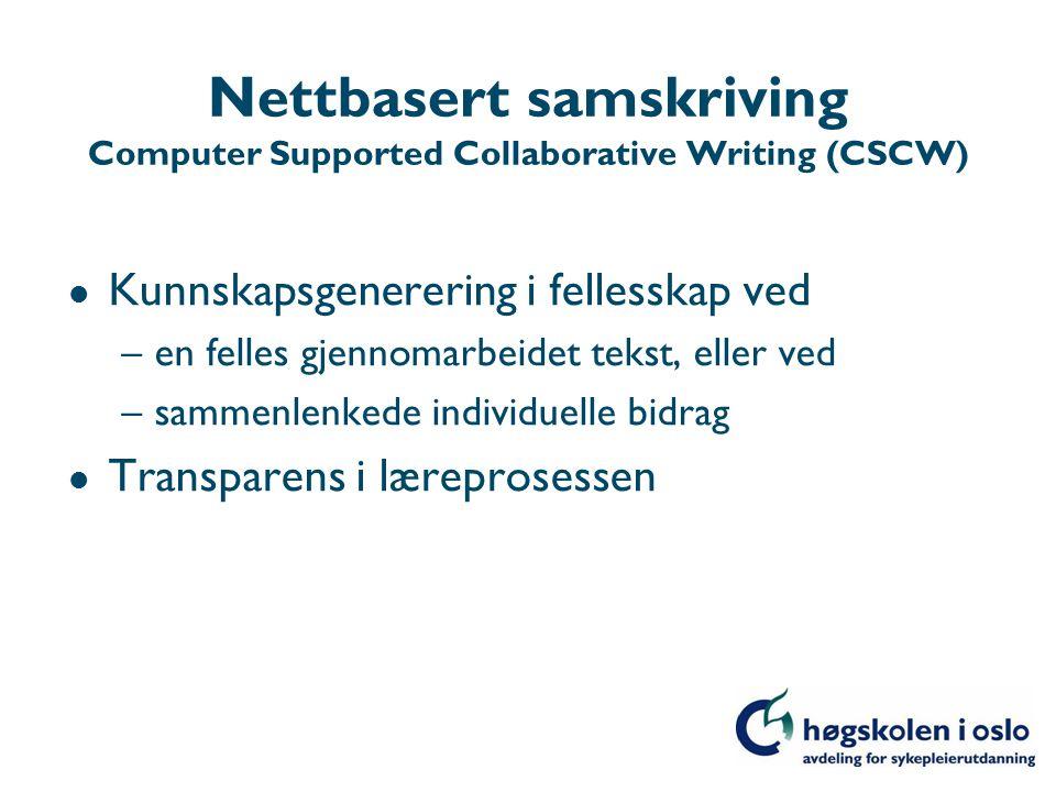 Nettbasert samskriving Computer Supported Collaborative Writing (CSCW) l Kunnskapsgenerering i fellesskap ved –en felles gjennomarbeidet tekst, eller ved –sammenlenkede individuelle bidrag l Transparens i læreprosessen