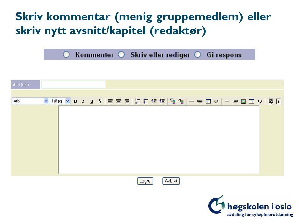 Skriv kommentar (menig gruppemedlem) eller skriv nytt avsnitt/kapitel (redaktør)