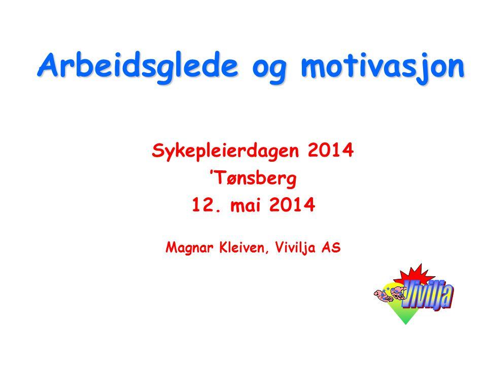 Arbeidsglede og motivasjon Sykepleierdagen 2014 'Tønsberg 12. mai 2014 Magnar Kleiven, Vivilja AS