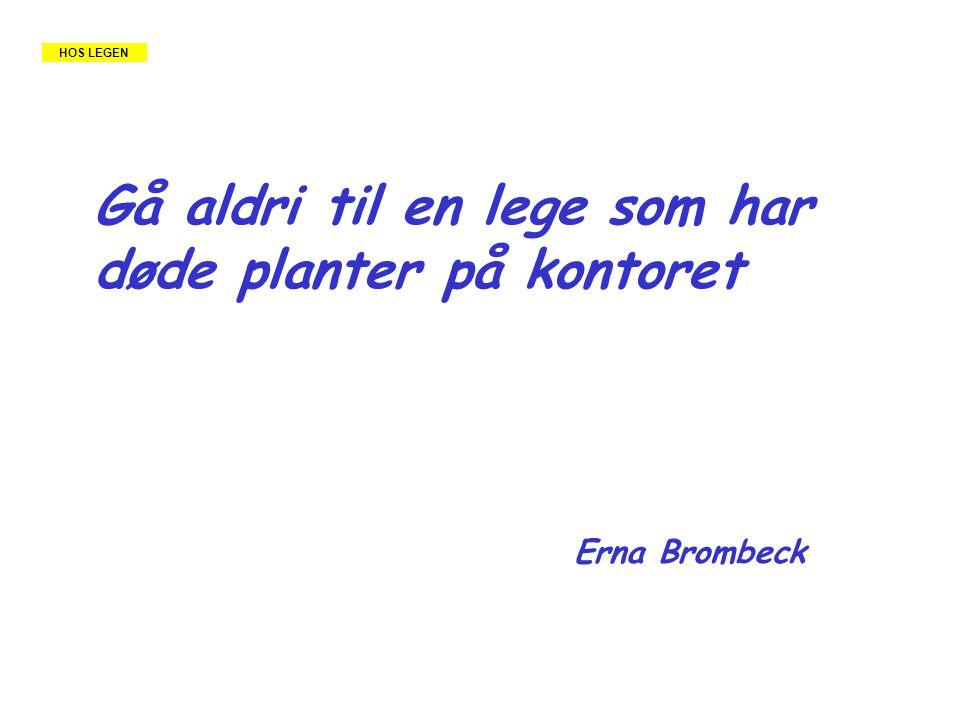 Gå aldri til en lege som har døde planter på kontoret Erna Brombeck HOS LEGEN