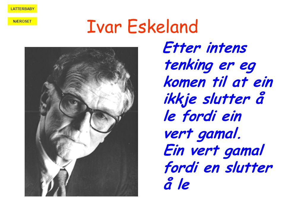 Ivar Eskeland Etter intens tenking er eg komen til at ein ikkje slutter å le fordi ein vert gamal. Ein vert gamal fordi en slutter å le LATTERBABY NÆR