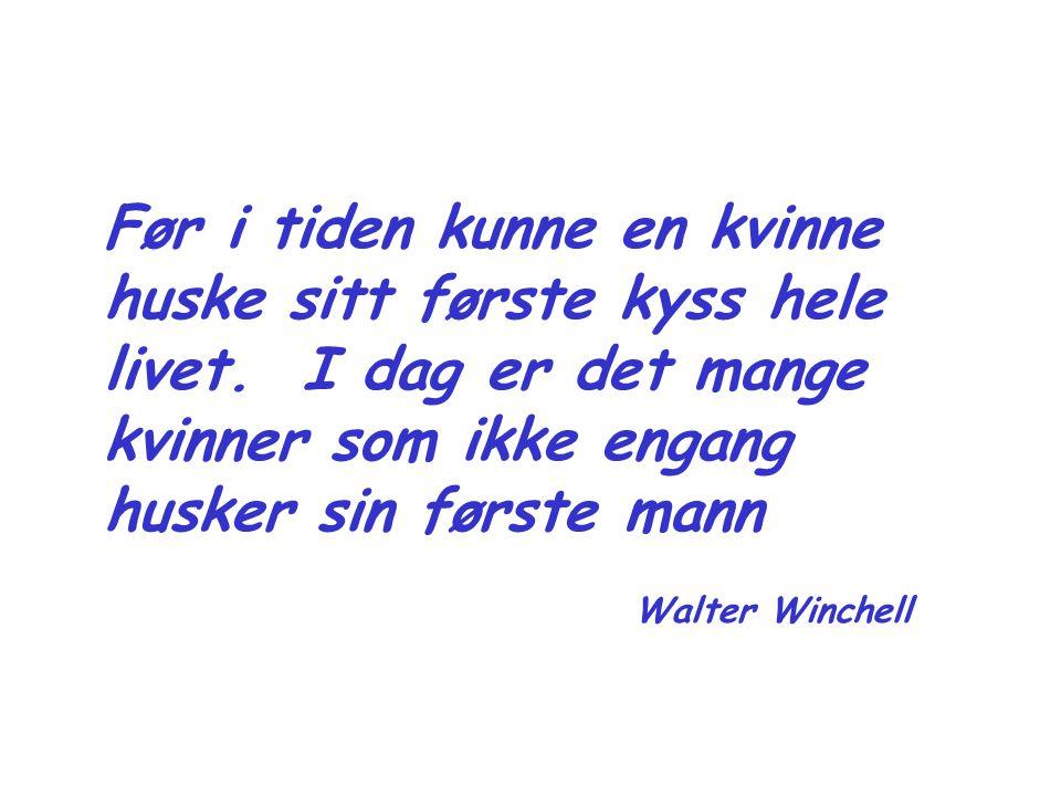Før i tiden kunne en kvinne huske sitt første kyss hele livet. I dag er det mange kvinner som ikke engang husker sin første mann Walter Winchell