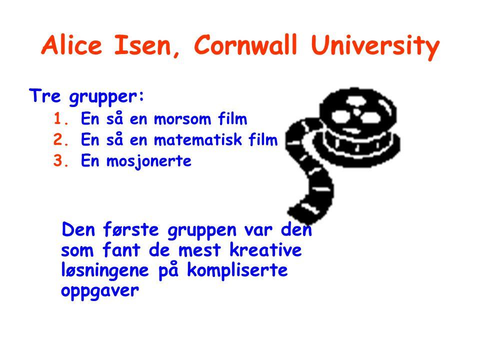 Alice Isen, Cornwall University Tre grupper: 1.En så en morsom film 2.En så en matematisk film 3.En mosjonerte Den første gruppen var den som fant de mest kreative løsningene på kompliserte oppgaver