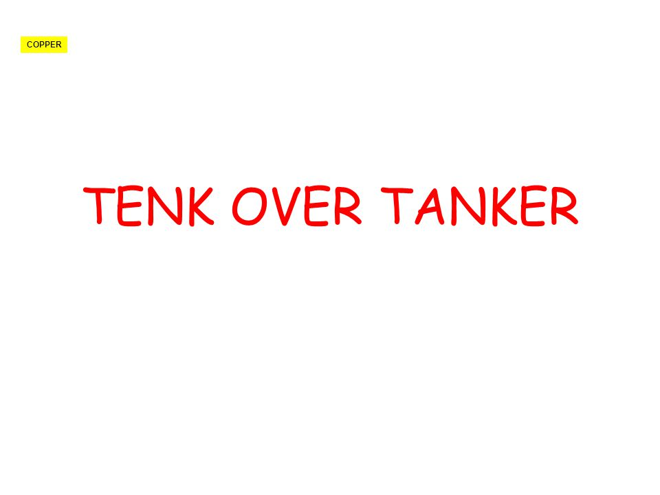 TENK OVER TANKER COPPER