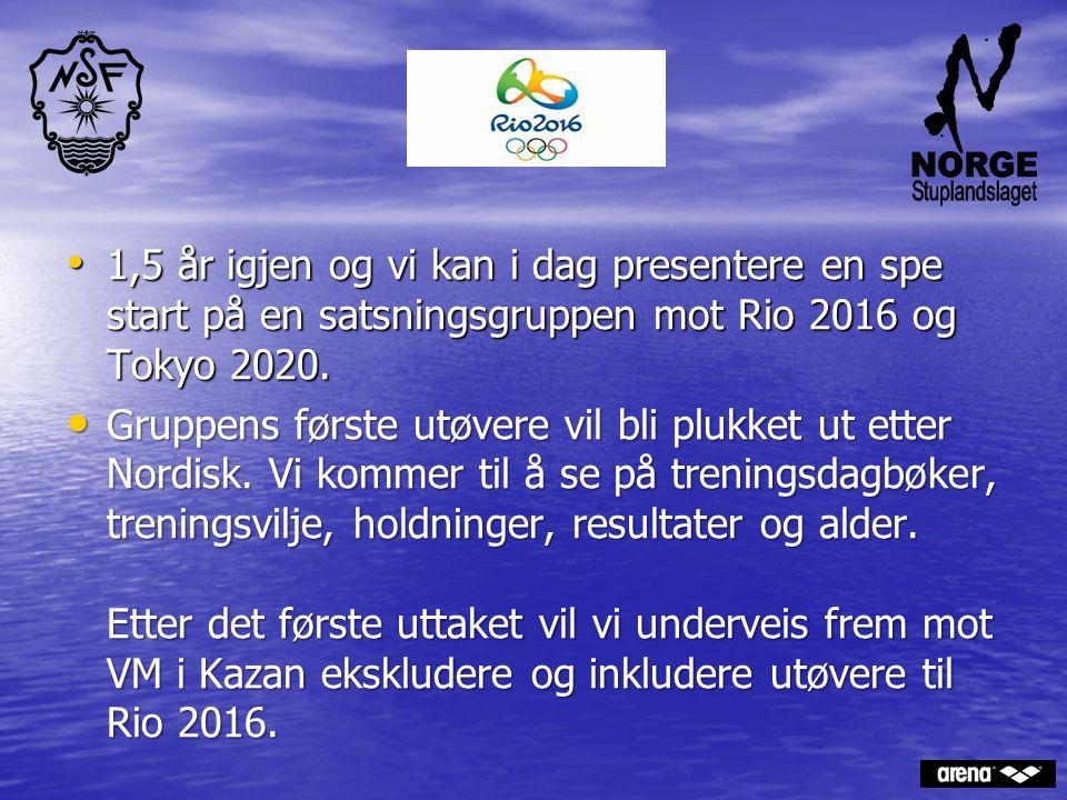 1,5 år igjen og vi kan i dag presentere en spe start på en satsningsgruppen mot Rio 2016 og Tokyo 2020. 1,5 år igjen og vi kan i dag presentere en spe