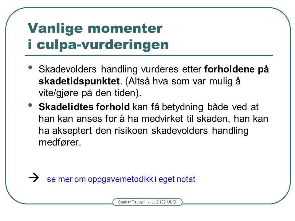 Steinar Taubøll - JUS102 UMB Objektivt ansvar -Ansvar uavhengig av skyld -Ingen kan bebreides, men skaden oppsto på grunn av din virksomhet Eks: produktansvar for matprodusent etter forgiftninger Eks: ansvar etter naboloven ved sprengning Eks: Bilansvarsloven.