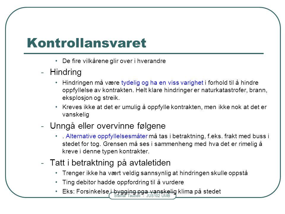 Steinar Taubøll - JUS102 UMB Kontrollansvaret Kontrollsfæren -Utenfor kontroll Litt omstridt tolkning: Mulighet for påvirkning eller kontroll Eks: Råte i huset pga at selger engang valgte en dårlig håndverker – Det var selgers valg Men formålet med nye regler var å være mildere mot selger Kontrollsfæren er der selger har hatt kontrollmulighet hele veien -Hva er typisk innenfor kontroll.