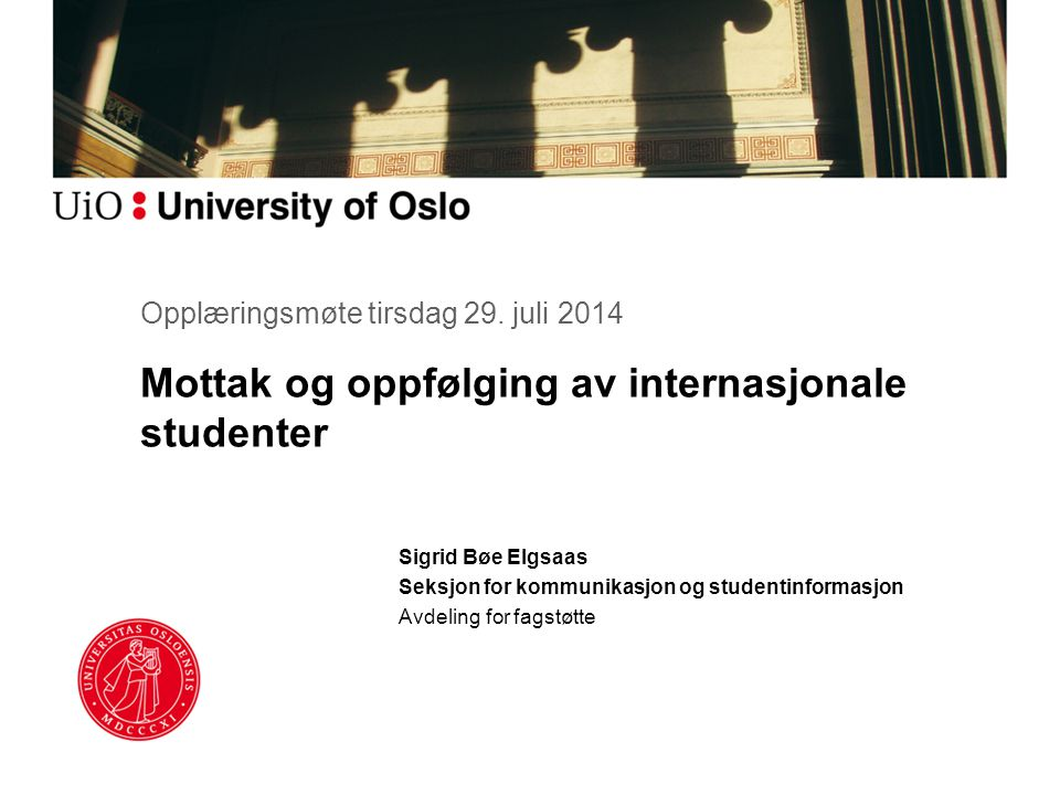 Mottak og oppfølging av internasjonale studenter Sigrid Bøe Elgsaas Seksjon for kommunikasjon og studentinformasjon Avdeling for fagstøtte Opplæringsmøte tirsdag 29.