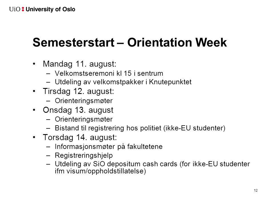 Semesterstart – Orientation Week Mandag 11. august: –Velkomstseremoni kl 15 i sentrum –Utdeling av velkomstpakker i Knutepunktet Tirsdag 12. august: –