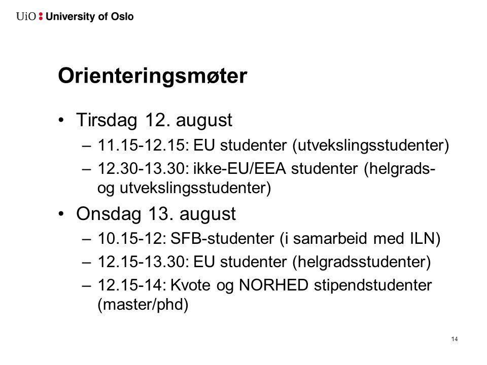 Orienteringsmøter Tirsdag 12. august –11.15-12.15: EU studenter (utvekslingsstudenter) –12.30-13.30: ikke-EU/EEA studenter (helgrads- og utvekslingsst