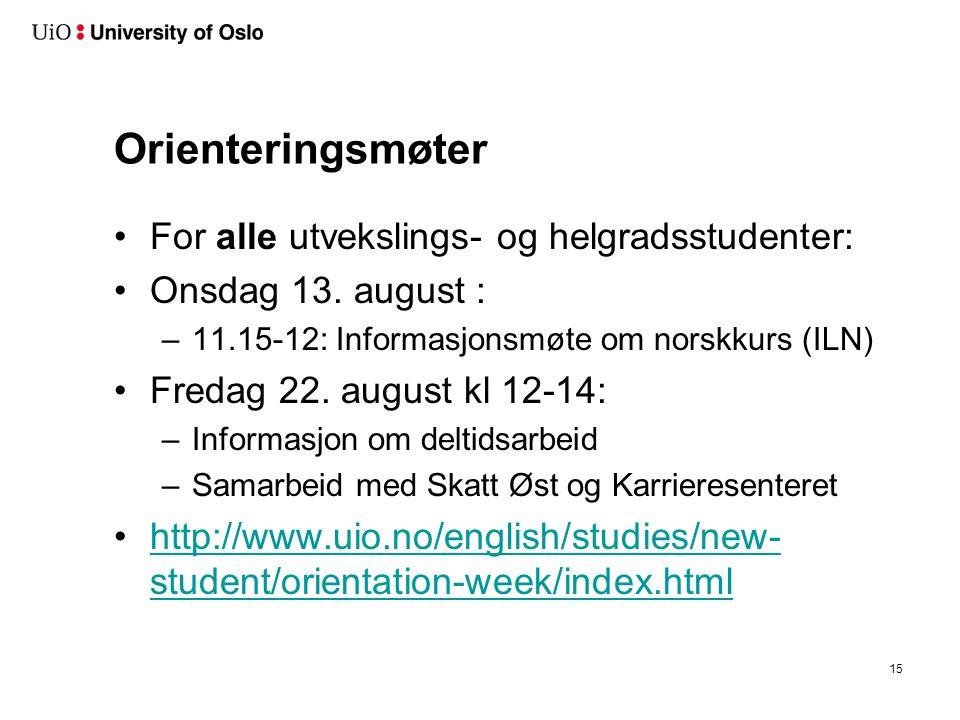 Orienteringsmøter For alle utvekslings- og helgradsstudenter: Onsdag 13. august : –11.15-12: Informasjonsmøte om norskkurs (ILN) Fredag 22. august kl