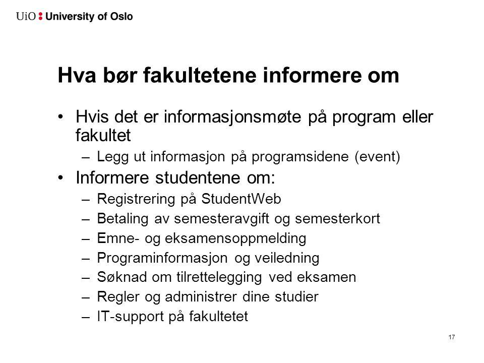 Hva bør fakultetene informere om Hvis det er informasjonsmøte på program eller fakultet –Legg ut informasjon på programsidene (event) Informere studen